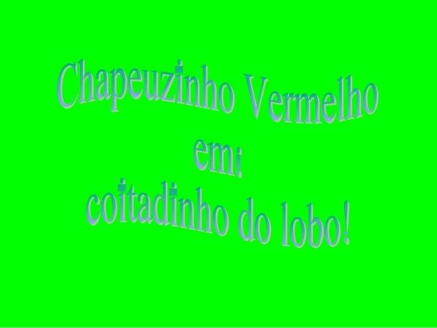 CHAPEUZINHO VERMELHO EM: COITADINHO DO LOBO! INSPIRADO EM: CHAPEUZINHO VERMELHO AUTORES: JEAN CARLO DA SILVA DENILSON BARB...