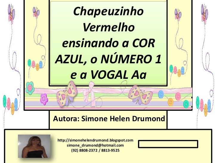 Chapeuzinho    Vermelho ensinando a CORAZUL, o NÚMERO 1  e a VOGAL AaAutora: Simone Helen Drumond http://simonehelendrumon...