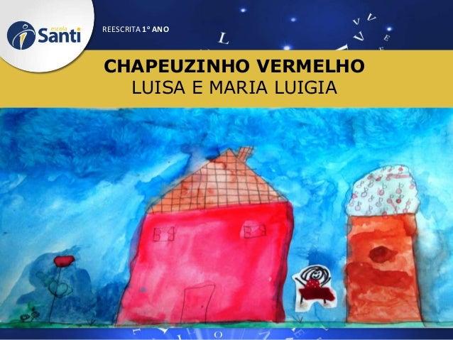 REESCRITA 1o ANO  CHAPEUZINHO VERMELHO LUISA E MARIA LUIGIA