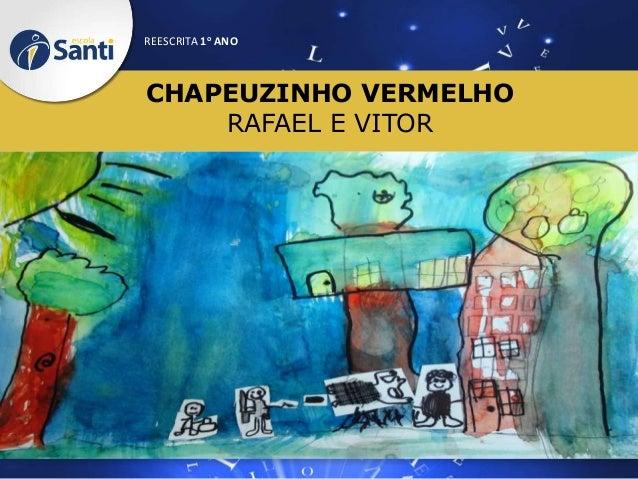 REESCRITA 1o ANO  CHAPEUZINHO VERMELHO RAFAEL E VITOR