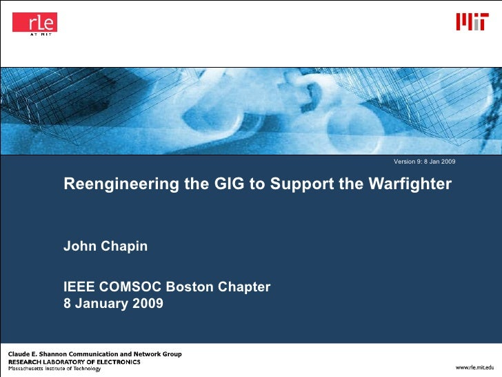 Reengineering the GIG to Support the Warfighter John Chapin IEEE COMSOC Boston Chapter 8 January 2009 Version 9: 8 Jan 2009