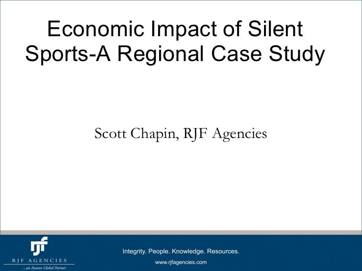 Economic Impact of Silent Sports-A Regional Case Study Scott Chapin, RJF Agencies