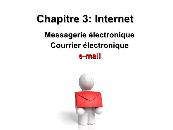 Chapitre 3: Internet Messagerie électronique Courrier électronique e-mail