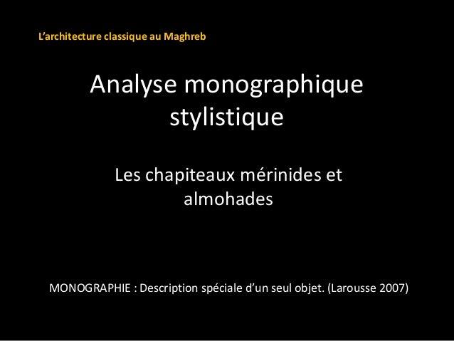 Analyse monographique stylistique Les chapiteaux mérinides et almohades MONOGRAPHIE : Description spéciale d'un seul objet...