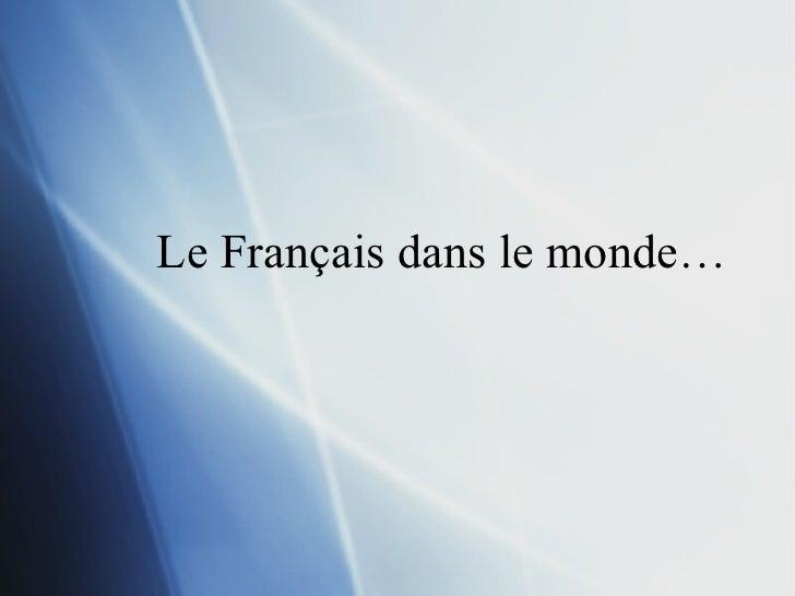 Le Français dans le monde…