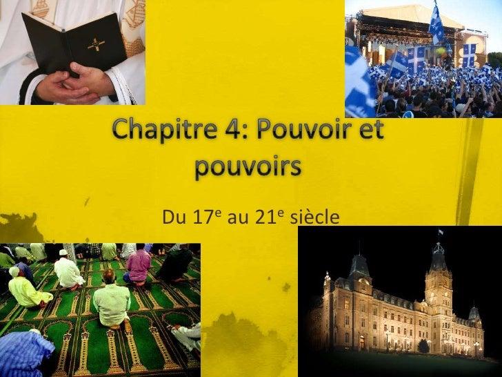 Chapitre 4: Pouvoir et pouvoirs<br />Du 17e au 21e siècle<br />