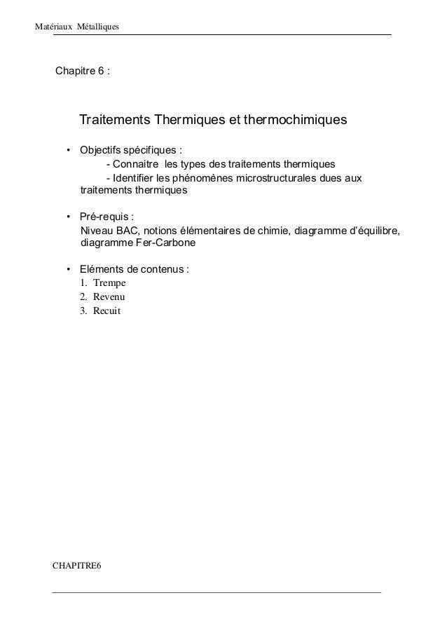 Matériaux Métalliques Chapitre 6 : Traitements Thermiques et thermochimiques • Objectifs spécifiques : - Connaitre les typ...