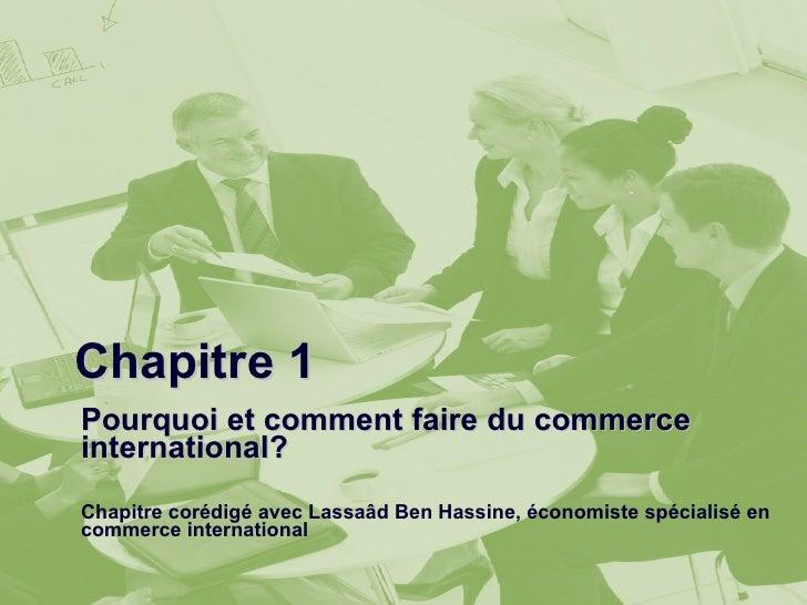 Chapitre 1 Pourquoi et comment faire du commerce international? Chapitre corédigé avec Lassaâd Ben Hassine, économiste spé...