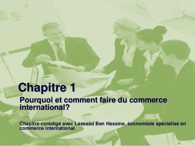 Chapitre 1  Pourquoi et comment faire du commerce  international?  Chapitre corédigé avec Lassaâd Ben Hassine, économiste ...