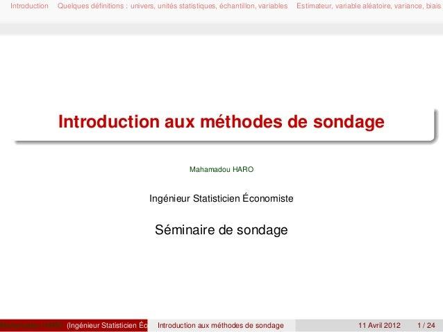 Introduction Quelques définitions : univers, unités statistiques, échantillon, variables Estimateur, variable aléatoire, va...