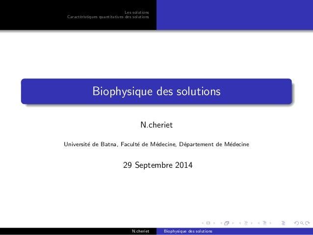 Les solutions Caract´eristiques quantitatives des solutions Biophysique des solutions N.cheriet Universit´e de Batna, Facu...