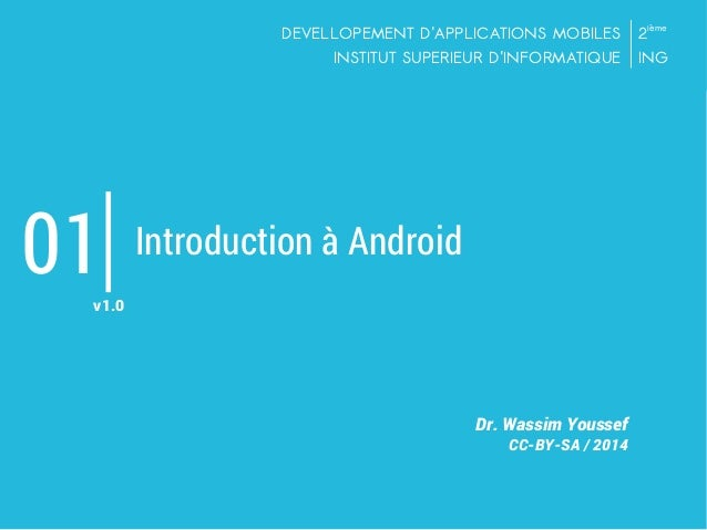DEVELLOPEMENT D'APPLICATIONS MOBILES INSTITUT SUPERIEUR D'INFORMATIQUE  01  2ième ING  Introduction à Android  v1.0  Dr. W...