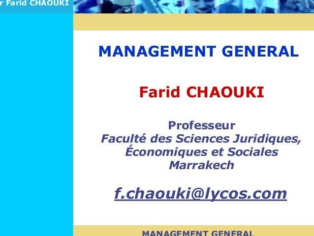 MANAGEMENT GENERALPr Farid CHAOUKIMANAGEMENT GENERALFarid CHAOUKIProfesseurFaculté des Sciences Juridiques,Économiques et ...