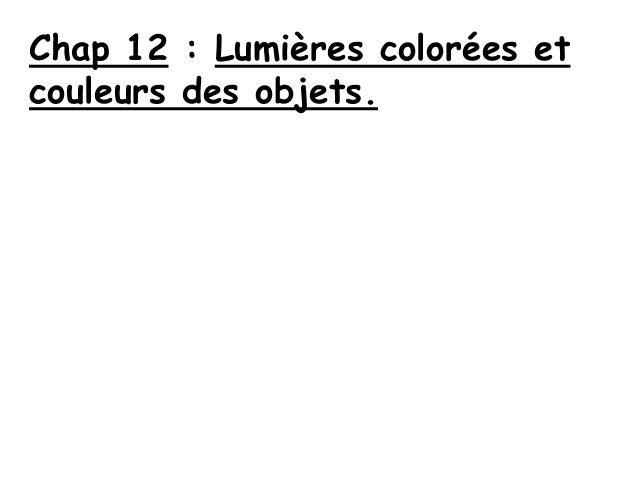 Chap 12 : Lumières colorées et couleurs des objets.