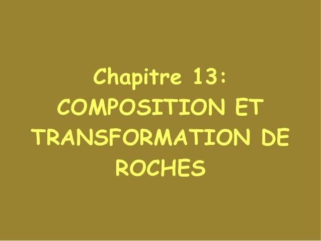 Chapitre 13: COMPOSITION ET TRANSFORMATION DE ROCHES