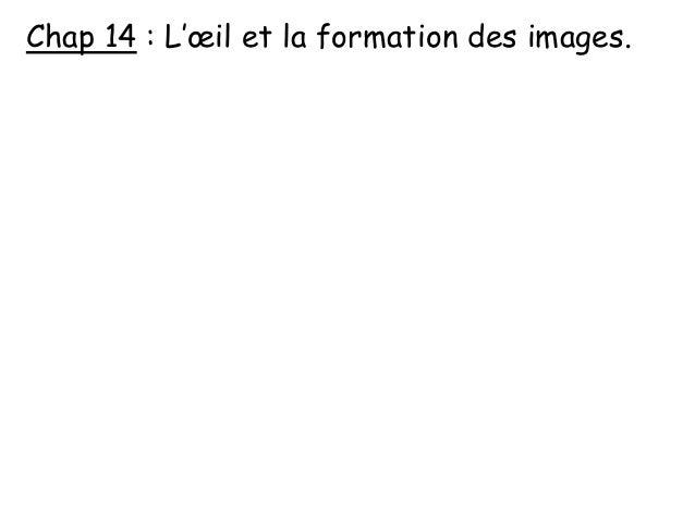 Chap 14 : L'œil et la formation des images.