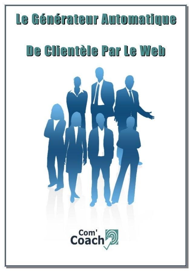 Le Générateur AutomatiqueLe Générateur Automatique De Clientèle Par Le WebDe Clientèle Par Le Web