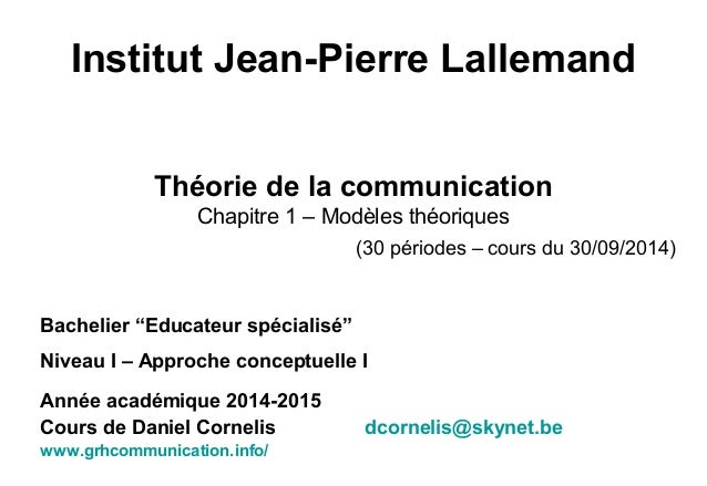 Institut Jean-Pierre Lallemand  Théorie de la communication  Chapitre 1 – Modèles théoriques  (30 périodes – cours du 30/0...