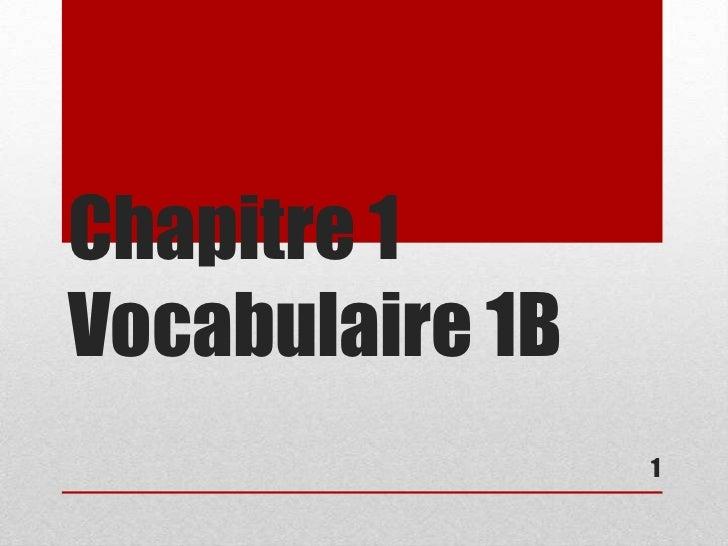 Chapitre 1Vocabulaire 1B                 1