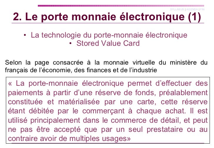 <ul><li>La technologie du porte-monnaie électronique </li></ul><ul><li>Stored Value Card  </li></ul>2. Le porte monnaie él...