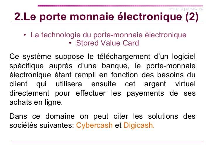 2.Le porte monnaie électronique (2) <ul><li>La technologie du porte-monnaie électronique </li></ul><ul><li>Stored Value Ca...