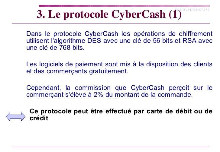 3. Le protocole CyberCash (1) <ul><ul><li>Dans le protocole CyberCash les opérations de chiffrement utilisent l'algorithme...