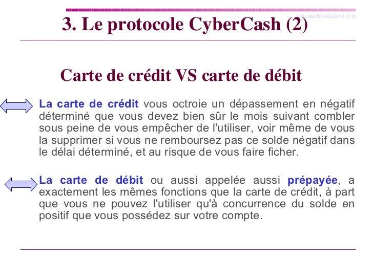 Carte de crédit VS carte de débit <ul><ul><li>La carte de crédit  vous octroie un dépassement en négatif déterminé que vou...
