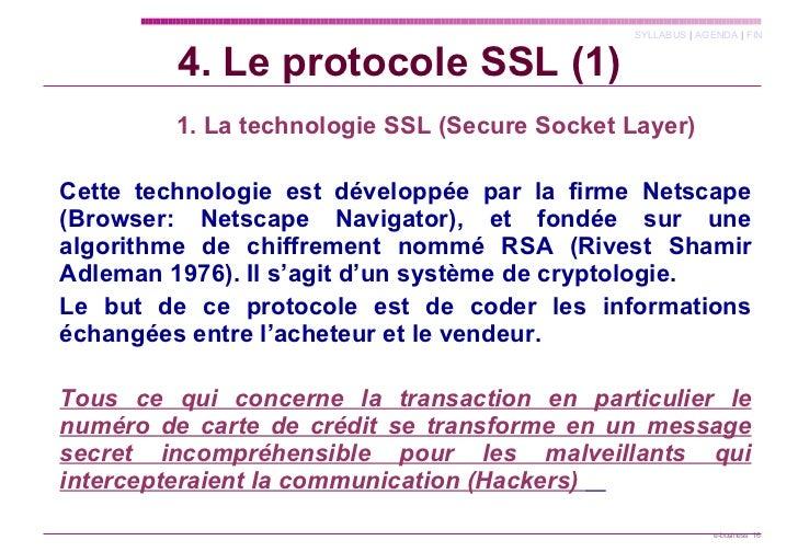 <ul><li>  1. La technologie SSL (Secure Socket Layer) </li></ul><ul><li>Cette technologie est développée par la firme Nets...