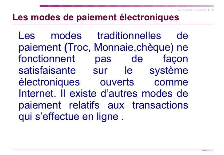 Les modes de paiement électroniques <ul><li>Les modes traditionnelles de paiement   ( Troc, Monnaie,chèque) ne fonctionnen...