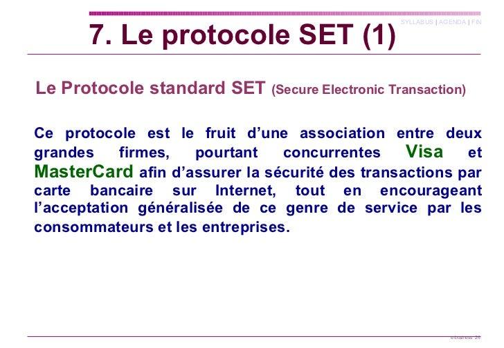 <ul><li>Le Protocole standard SET  (Secure Electronic Transaction)   </li></ul><ul><li>Ce protocole est le fruit d'une ass...