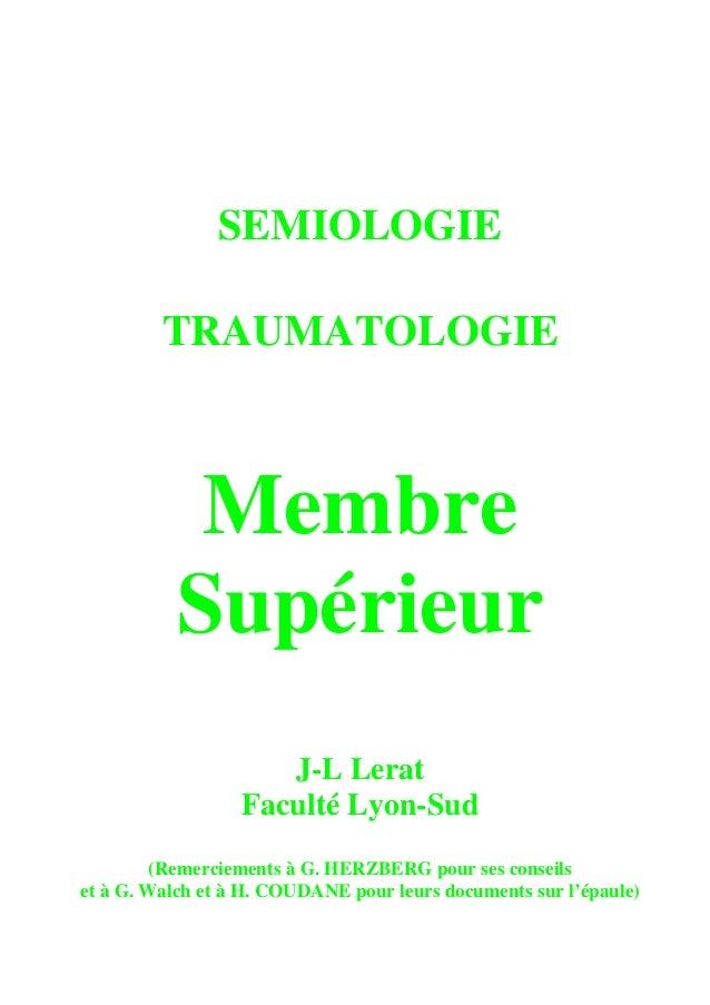 SEMIOLOGIE  TRAUMATOLOGIE  Membre Supérieur  J-L Lerat  Faculté Lyon-Sud  (Remerciements à G. HERZBERG pour ses conseils  ...