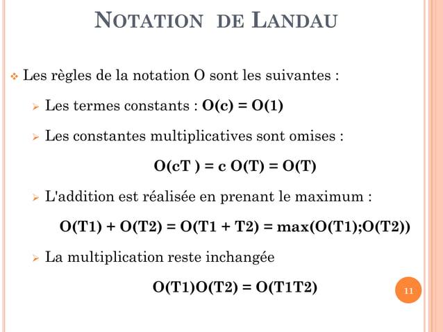 11  Les règles de la notation O sont les suivantes :  Les termes constants : O(c) = O(1)  Les constantes multiplicative...