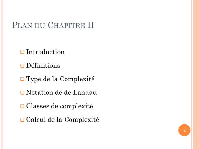 PLAN DU CHAPITRE II  Introduction  Définitions  Type de la Complexité  Notation de de Landau  Classes de complexité ...