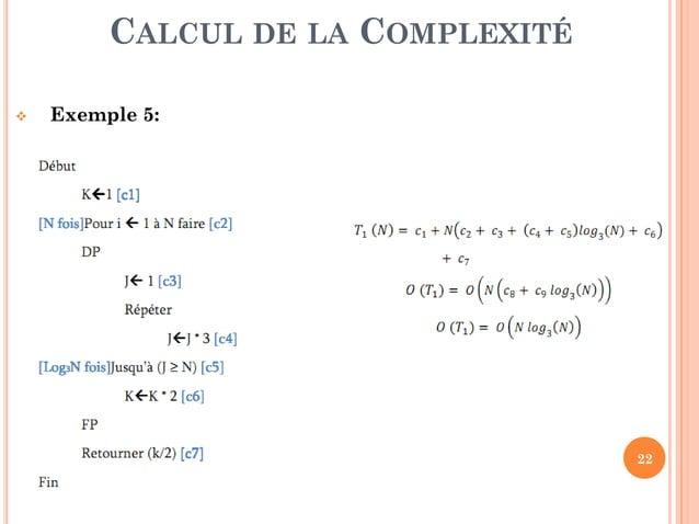 22 CALCUL DE LA COMPLEXITÉ 1. Cas d'une instruction simple (écriture, lecture, affectation ) : Le temps d'exécution de cha...