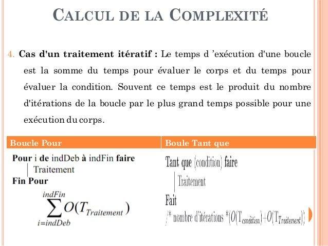 25 CALCUL DE LA COMPLEXITÉ 4. Cas d'un traitement itératif : Le temps d 'exécution d'une boucle est la somme du temps pour...