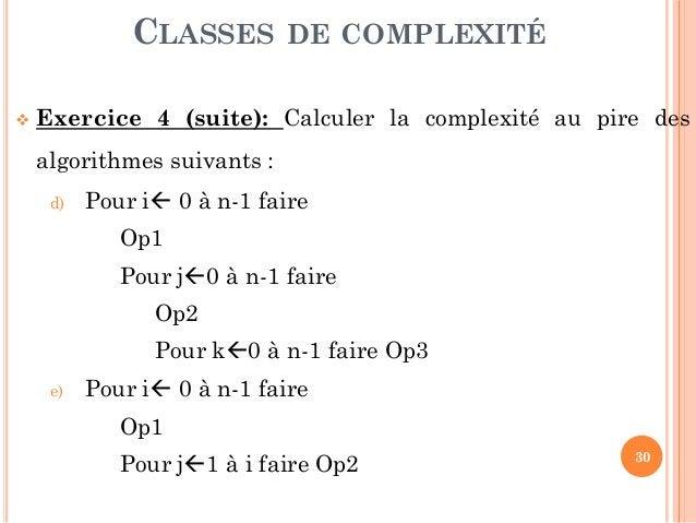 30  Exercice 4 (suite): Calculer la complexité au pire des algorithmes suivants : d) Pour i 0 à n-1 faire Op1 Pour j0 à...
