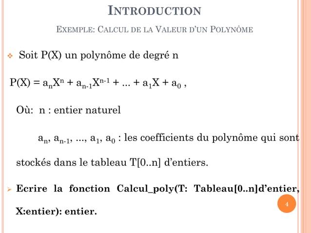 4 INTRODUCTION EXEMPLE: CALCUL DE LA VALEUR D'UN POLYNÔME  Soit P(X) un polynôme de degré n P(X) = anXn + an-1Xn-1 + ... ...