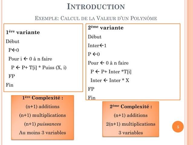 5 2ème variante Début Inter1 P 0 Pour  0 à n faire DP P  P+ Inter *T[i] Inter  Inter * X FP Fin 1ère variante Début P...