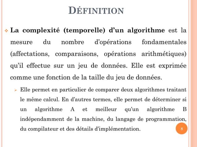 8  La complexité (temporelle) d'un algorithme est la mesure du nombre d'opérations fondamentales (affectations, comparais...