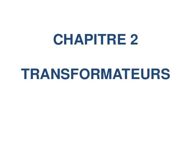 CHAPITRE 2 TRANSFORMATEURS