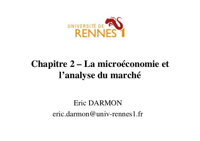 Chapitre 2 – La microéconomie et l'analyse du marché Eric DARMON eric.darmon@univ-rennes1.fr