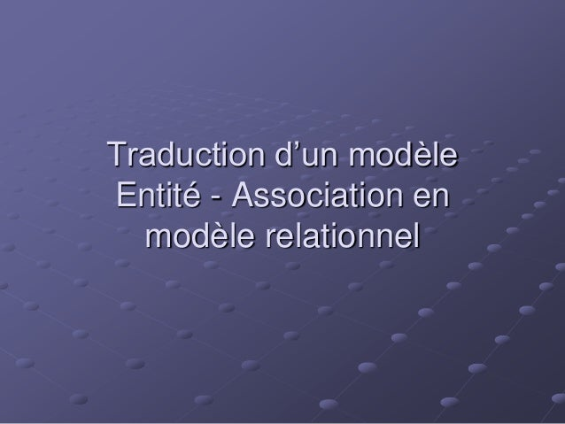 Traduction d'un modèleEntité - Association en  modèle relationnel