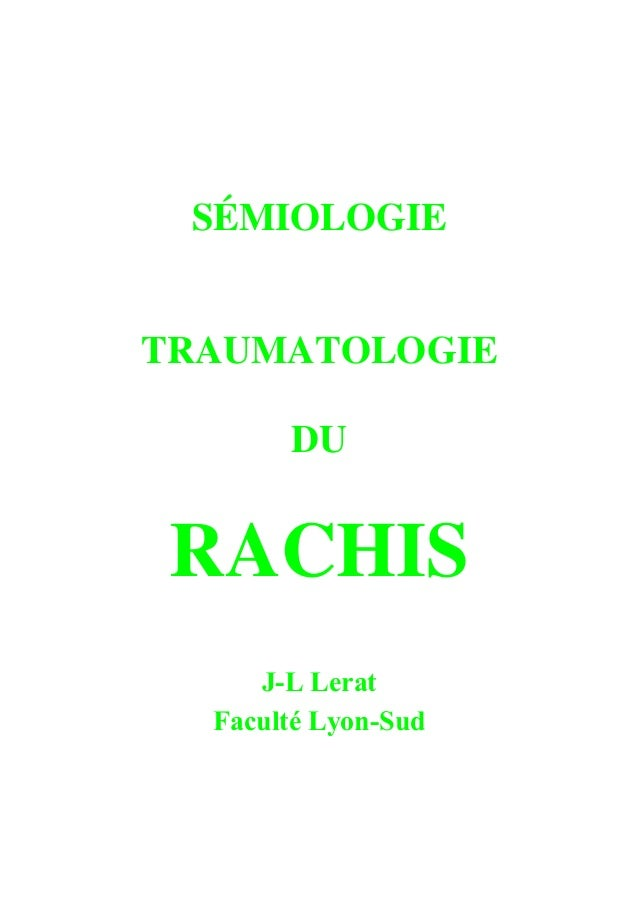 SÉMIOLOGIE TRAUMATOLOGIE DU RACHIS J-L Lerat Faculté Lyon-Sud