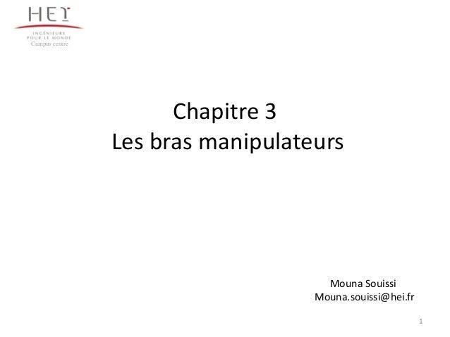 Chapitre 3 Les bras manipulateurs Campus centre 1 Mouna Souissi Mouna.souissi@hei.fr