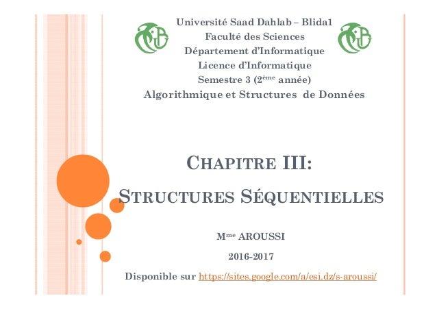CHAPITRE III: STRUCTURES SÉQUENTIELLES Université Saad Dahlab – Blida1 Faculté des Sciences Département d'Informatique Lic...