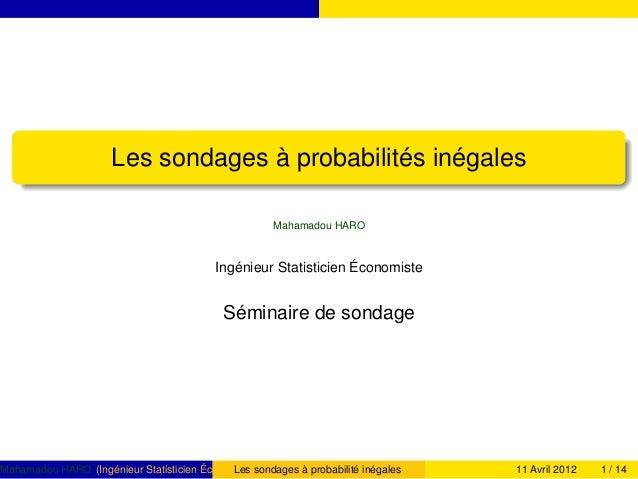 Les sondages à probabilités inégales Mahamadou HARO Ingénieur Statisticien Économiste Séminaire de sondage Mahamadou HARO ...