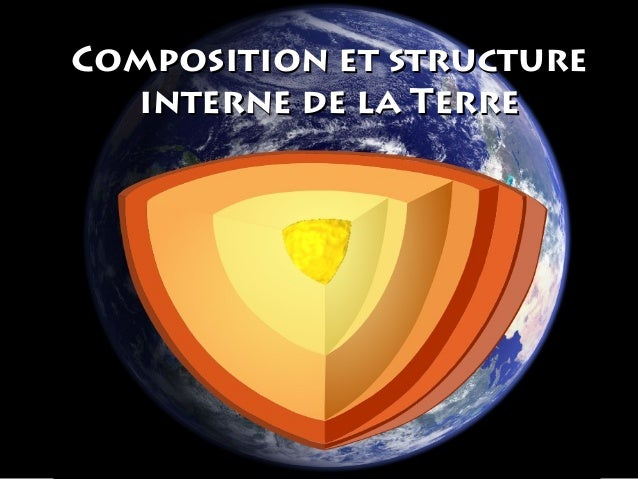 Composition et structure interne de la Terre