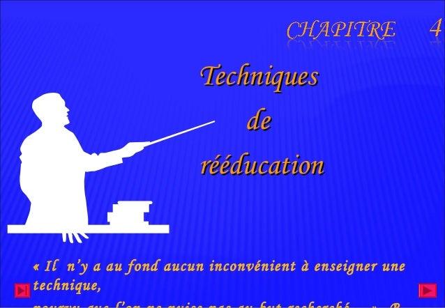 TTeecchhnniiqquueess  ddee  rréééédduuccaattiioonn  « Il n'y a au fond aucun inconvénient à enseigner une  technique,  pou...