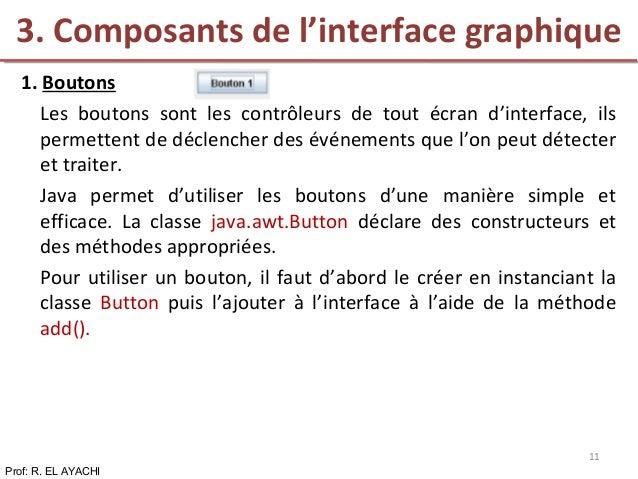 1. Boutons Les boutons sont les contrôleurs de tout écran d'interface, ils permettent de déclencher des événements que l'o...