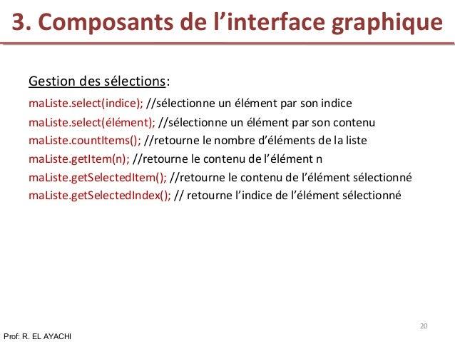 Gestion des sélections: maListe.select(indice); //sélectionne un élément par son indice maListe.select(élément); //sélecti...